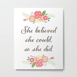 Flowers She Believed She Could So She Did - Quote Metal Print