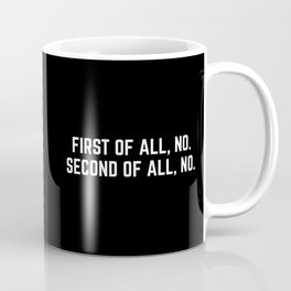 First Of All, No Funny Quote Coffee Mug