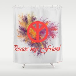 peace my friend Shower Curtain