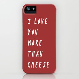 I Love You More Than Cheese iPhone Case