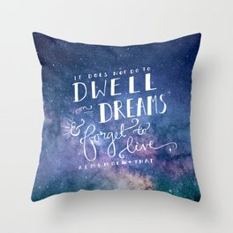 It does not do to dwell on dreams and forget to live | Dumbledore | Potter | J K Rowling | Hogwarts Throw Pillow