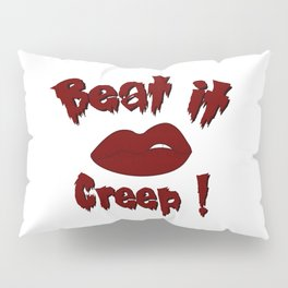 Beat it Creep! Cry Baby Pillow Sham