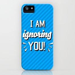 I'm Ignoring YOU! iPhone Case