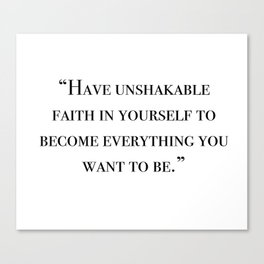 Have unshakable faith in yourself quote Canvas Print