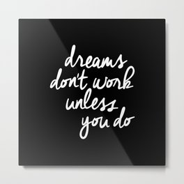 Dreams Don't Work Unless You Do black and white typography Inspirational quote Print home wall decor Metal Print