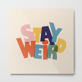 STAY WEIRD - colorful typography Metal Print