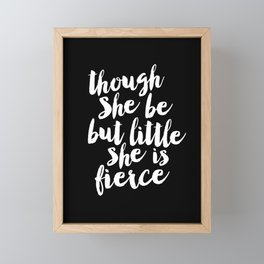 Though She Be But Little She is Fierce black-white modern typography quote poster canvas wall art Framed Mini Art Print