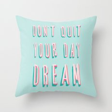 Don't Quit Your Day Dream Throw Pillow