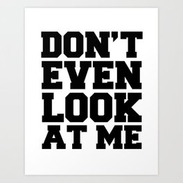 Don't Even Look At Me - Typography - Hipster - Swag Art Print