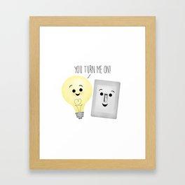 You Turn Me On! Framed Art Print