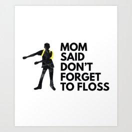 Mom Said  Don't Forget To Floss Art Print