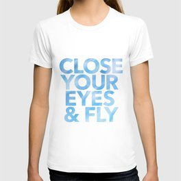 Close your eyes and fly T-shirt