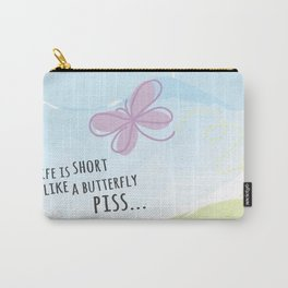 Life is short like a butterfly piss Carry-All Pouch