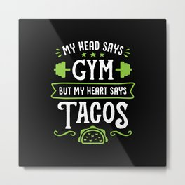 My Head Says Gym But My Heart Says Tacos (Typography) Metal Print