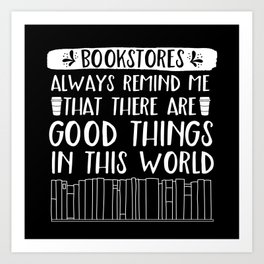 Bookstores Always Remind me That There Are Good Things in this World (Inverted) Art Print