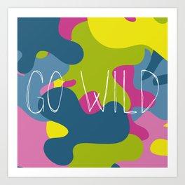 Go wild! Art Print