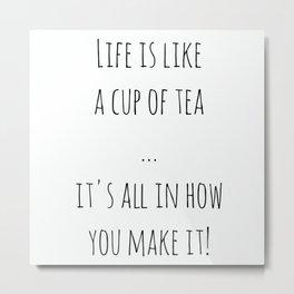 Life is like a cuppa (Black) Metal Print