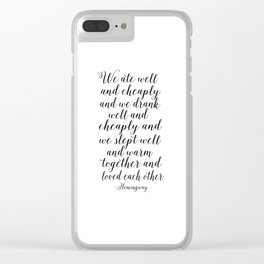 QUOTE, We Ate Well And Cheaply And We Drank Well And Cheaply And Love Each Other,Poems,Friends Gift Clear iPhone Case