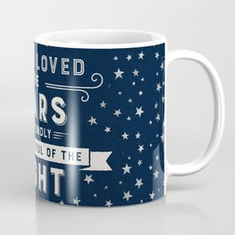 I Have Loved the Stars Too Fondly to Be Fearful of the Night Coffee Mug