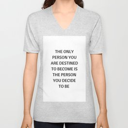 THE ONLY PERSON YOU ARE DESTINED TO BECOME IS THE PERSON YOU DECIDE TO BE Unisex V-Neck