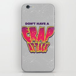 Don't Have a Crap Attack iPhone Skin