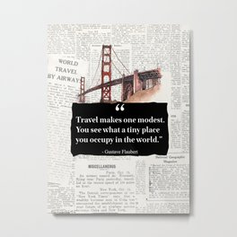 SF version. Travel makes one modest. You see what a tiny place you occupy in the world. Metal Print