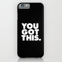 You Got This black and white typography inspirational motivational home wall bedroom decor iPhone Case