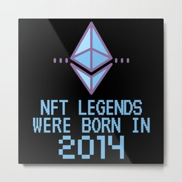NFT Legends Were Born In 2014 Funny Crypto Metal Print