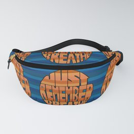 Just Remember, Breathe. Fanny Pack