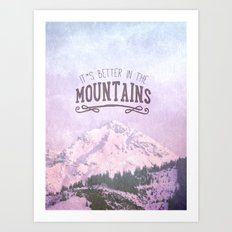 It`s better in the Mountains Art Print