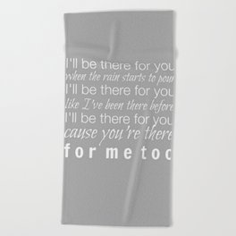 I'll be there for you Friends TV Show Theme Song Gray Beach Towel