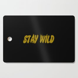 funny sayings and quotes stay wild Cutting Board