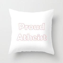 Proud Atheist Throw Pillow