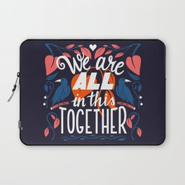 We Are All In This Together Laptop Sleeve