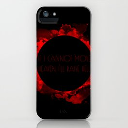 If I cannot move heaven I'll raise hell iPhone Case