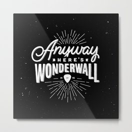Anyway Here's Wonderwall Metal Print