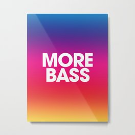 More Bass Metal Print