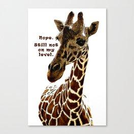 Nope. Still not on my level. Giraffe Art Canvas Print