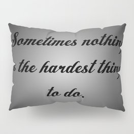 Nothing is the Hardest Thing Pillow Sham