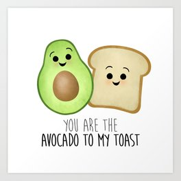 You Are The Avocado To My Toast Art Print
