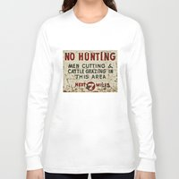 hunting Long Sleeve T-shirts featuring No Hunting! by Bruce Stanfield