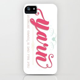 Yarn... Because Crack Is Bad for You iPhone Case