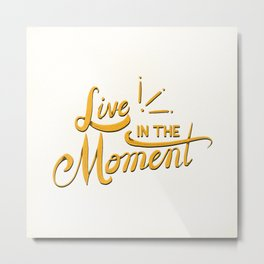 Live In The Moment Metal Print