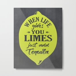 When Life gives You Limes just add Tequilla Metal Print