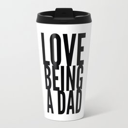 Love Being a Dad in Black Travel Mug