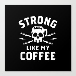 Strong Like My Coffee Canvas Print