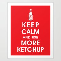 Keep Calm and Use Ketchup Art Print