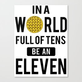 In a world full of tens be an eleven Canvas Print
