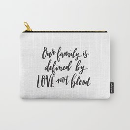 Our family is defined by LOVE not blood - Hand lettered inspirational quote Carry-All Pouch