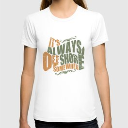 It's always offshore somewhere T-shirt